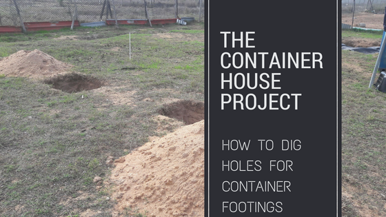 dig holes for shipping container house footings project